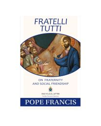 Fratelli Tutti - On Fraternity and Social Friendship