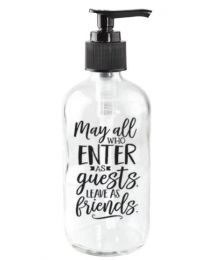 May all who Enter as Guest leave as Friends - Soap Dispenser